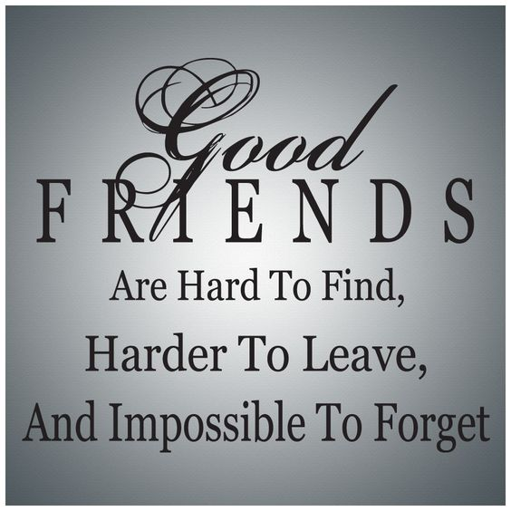 Good Friends are hard to find